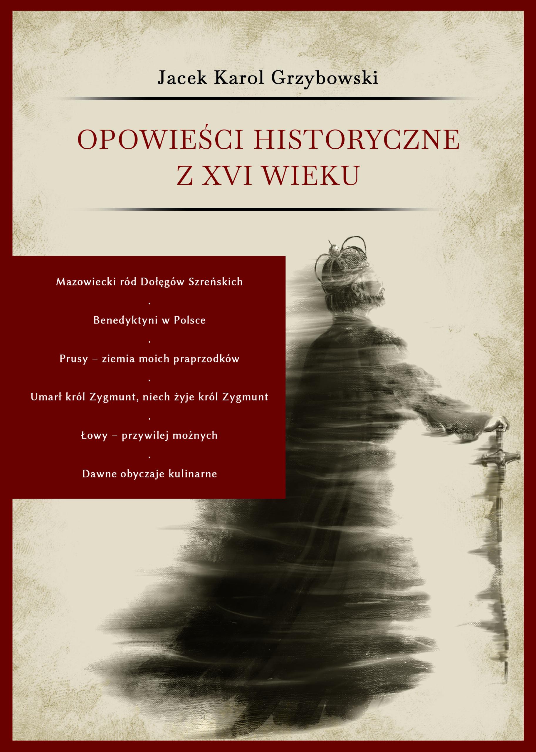 Opowieści historyczne z XVI wieku Jacek Karol Grzybowski